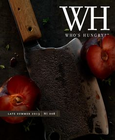 Who's Hungry? Magazine   Late Summer 2013   No 8  Blending the worlds of food and photography, the magazine features travel stories and recipes from top food writers, as well as styling tips, interviews, and of course, stunning images by Stephen Hamilton