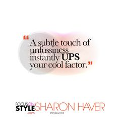 """A subtle touch of unfussiness instantly UPS your cool factor.""  For more daily stylist tips + style inspiration, visit: https://focusonstyle.com/styleword/ #fashionquote #styleword"