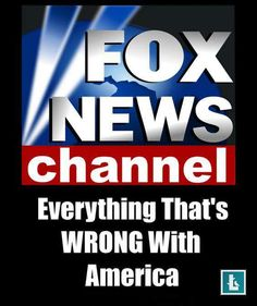 """Courtesy of """"Born Liberal"""" on Facebook - Fox News Channel - Everything that is wrong with America."""