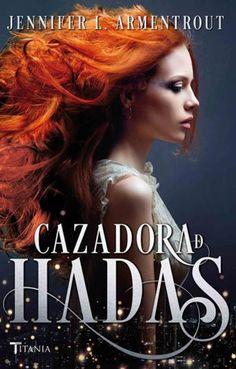 Cazadora de hadas (Cazadora de hadas, 1) - Jennifer L. Armentrout https://www.goodreads.com/book/show/28179620-la-cazadora-de-hadas