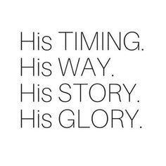 His Timing. His Story. His Glory. Hes in control so let go and let God take of everything for you Bible Verses Quotes, Bible Scriptures, Faith Quotes, Me Quotes, Glory Quotes, Jesus Bible, Christian Life, Christian Quotes, God Jesus