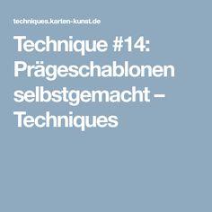 Technique #14: Prägeschablonen selbstgemacht – Techniques