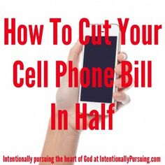 How To Cut Your Cell Phone Bill In Half - Plus 1 more - Intentionally Pursuing
