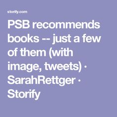 PSB recommends books -- just a few of them (with image, tweets) · SarahRettger · Storify