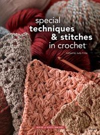 Special Techniques & Stitches in Crochet by Judy Crow  Carol Alexander