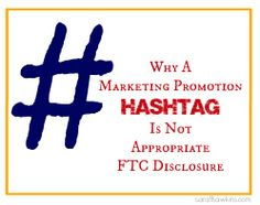 Why A Marketing Promotion Hashtag Is Not Appropriate FTC Disclosure Would people really think that a hashtag is disclosure? I get relationship but would never think a product/brand hashtag is a disclosure. Content Marketing, Online Marketing, Social Media Marketing, Legal Business, Business Tips, Social Media Tips, Hashtags, Promotion, Blogging