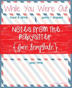 "Notes from the Babysitter  ""While You Were Out""  Free Printable Template from Spool and Spoon  Have the babysitter complete it so you know exactly what/when the kids ate, had potty breaks/diaper changes, when they went to bed, and what fun things they did."