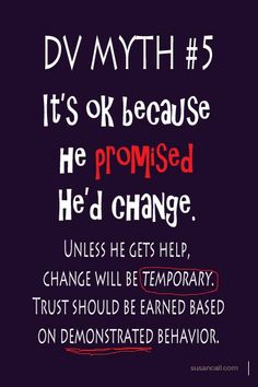 Domestic violence myth... it's ok because he promised he'd change.