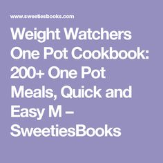 Weight Watchers One Pot Cookbook: 200+ One Pot Meals, Quick and Easy M – SweetiesBooks