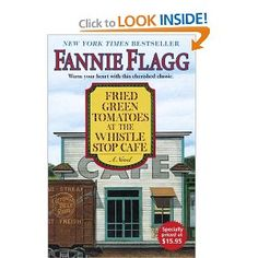 southern friends humor - Fried Green Tomatoes at the Whistle Stop Cafe: A Novel by Fannie Flagg