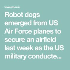Robot dogs emerged from US Air Force planes to secure an airfield last week as the US military conducted one of its largest high-tech experiments ever, in what could be a preview of the future battlefield.