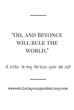 A letter to our thirteen year old selves on the blog at www.whileimyoungandskinny.com - what would you tell your teenage self?