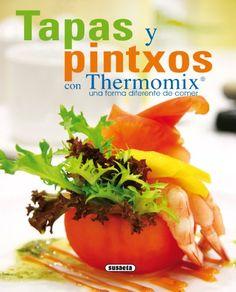 Tapas Y Pintxos Con Thermomix. Una Forma Diferente De Comer (El Rincón Del Paladar) de [Susaeta, Equipo]