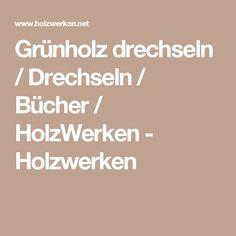 Grünholz drechseln / Drechseln / Bücher / HolzWerken - Holzwerken