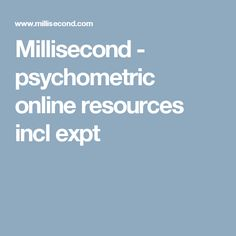 Millisecond - psychometric online resources incl expt