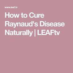 How to Cure Raynaud's Disease Naturally | LEAFtv