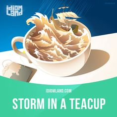 """""""Storm in a teacup"""" means """"a lot of anger or worry about something that is not…"""