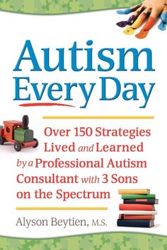 Over 150 Strategies Lived and Learned by a Professional Autism Consultant with 3 Sons on the Autism Spectrum