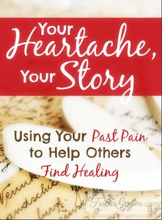 "Do you struggle with past heartache? Do you just want to put those painful things ""behind you""? Instead, do you know that your story can be used to help others find healing? Great tips on how to do that. Don't put it off! God can use you today!"