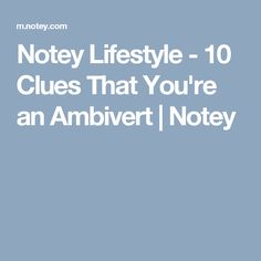 Notey Lifestyle - 10 Clues That You're an Ambivert | Notey
