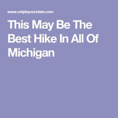 This May Be The Best Hike In All Of Michigan