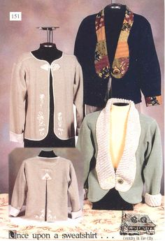 Once Upon a Sweatshirt  You have to look twice to see these jackets are made from a sweatshirt. A wonderful way to incorporate your machine embroidery, patchwork ideas and faux chanille.