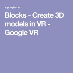 Blocks - Create 3D models in VR - Google VR