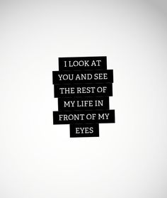 "Love quote idea - ""I Look at you and see the rest of my life in front of my eyes."" {A Lovely Beautiful}"