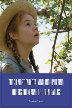 30 of the most entertaining and uplifting quotes from ANNE OF GREEN GABLES.