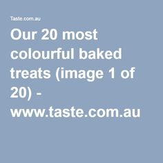 Our 20 most colourful baked treats (image 1 of 20) - www.taste.com.au