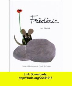 Frederic (French Edition) (9782211065894) Leo Lionni , ISBN-10: 2211065899  , ISBN-13: 978-2211065894 ,  , tutorials , pdf , ebook , torrent , downloads , rapidshare , filesonic , hotfile , megaupload , fileserve