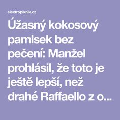 Úžasný kokosový pamlsek bez pečení: Manžel prohlásil, že toto je ještě lepší, než drahé Raffaello z obchodu! - electropiknik.cz Raffaello