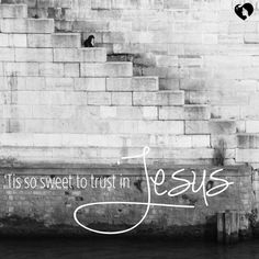 Oh, for grace to trust Him more!