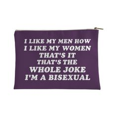 """This funny accessory pouch is perfect for any sassy bisexual. Show your Bi pride and your since of humor with this purple zipper bag featuring the phrase """"I like my men how I like my women. I'm a bisexual. Daphne Blake, Aaliyah, Coming Out, Jordy Baan, Jeaniene Frost, Isabelle Drummond, Sanji One Piece, Jake Peralta, Kate Bishop"""
