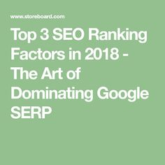 Top 3 SEO Ranking Factors in 2018 - The Art of Dominating Google SERP