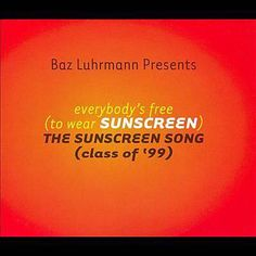 Everybody's Free (To Wear Sunscreen Mix) by Baz Luhrmann.