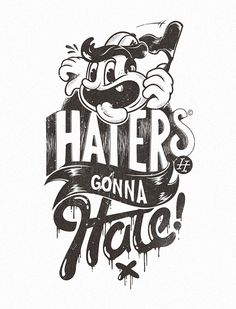 Haters Gonna Hate | Unknown author