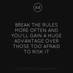 Break the rules more often and you'll gain a huge advantage over those too afraid to risk it.