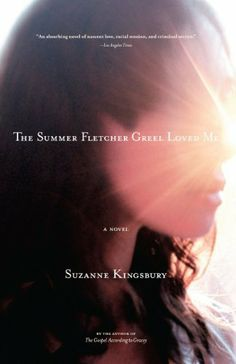 The Summer Fletcher Greel Loved Me: A Novel by Suzanne Kingsbury, http://www.amazon.com/dp/B000FC0V2A/ref=cm_sw_r_pi_dp_jGEQtb1RYRF6N