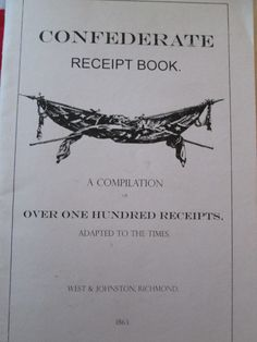Confederate Reeipt Book A Compliation of Over one Hundred receipts adapted to the times by West & Johnston, Richmond 1863