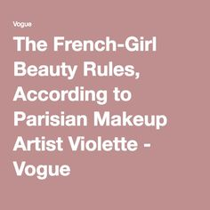 The French-Girl Beauty Rules, According to Parisian Makeup Artist Violette - Vogue