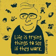 「人生とは、うまく行くかどうかいろいろやってみることである。」レイ・ブラッドベリ(訳:Efon Vee)