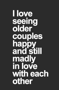 I love seeing older couples : makes me happy : gives me hope  : true love : quotes and sayings