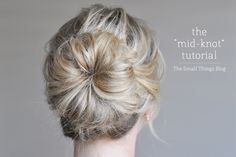 The Small Things Blog: The Mid Knot Tutorial, hair tutorial, hair style, tutorial, updo