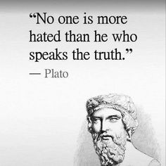 Positive Quotes : No one is more hated than he who speaks the truth. Positive Quotes : QUOTATION – Image : Quotes Of the day – Description No one is more hated than he who speaks the truth. Sharing is Power – Don't forget to share this quote ! Quotable Quotes, Wisdom Quotes, True Quotes, Words Quotes, Great Quotes, Quotes To Live By, Motivational Quotes, Inspirational Quotes, Honesty Quotes