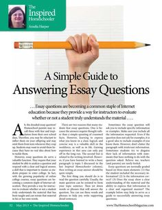 "Essay questions are normally graded based on three main elements. Get step-by-step instructions on how to answer an essay question.  In this month's issue - ""A Simple Guide to Answering Essay Questions – By Amelia Harper""The Homeschool Magazine - May 2013 - Page 52-53"