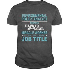 Because Badass Miracle Worker Is Not An Official Job Title ENVIRONMENTAL POLICY ANALYST T-Shirts, Hoodies. CHECK PRICE ==► https://www.sunfrog.com/Jobs/Because-Badass-Miracle-Worker-Is-Not-An-Official-Job-Title-ENVIRONMENTAL-POLICY-ANALYST-106797841-Dark-Grey-Guys.html?id=41382