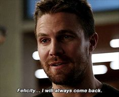"""Felicity, I will always come back."""