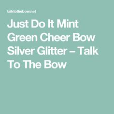 Just Do It Mint Green Cheer Bow Silver Glitter – Talk To The Bow