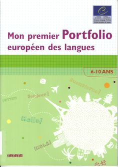 Mon premier Portfolio européen des langues : [6-10 ans] / par Francis Goullier... [et al.] http://absysnetweb.bbtk.ull.es/cgi-bin/abnetopac01?TITN=526112